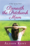 Beneath the Patchwork Moon :: A Hope Springs Novel :: Alison Kent
